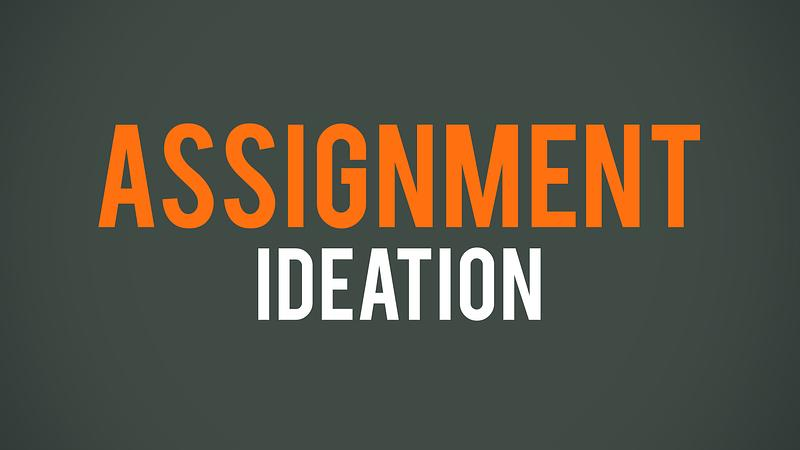 Assignment: Ideation